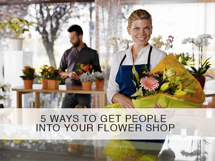 5 ways to get people into your flower shop
