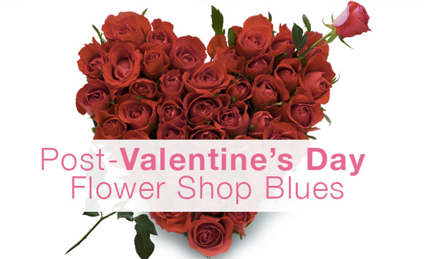 Post Valentineu0027s Day Florist Blues