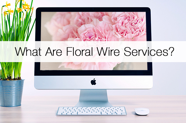 What Are Floral Wire Services