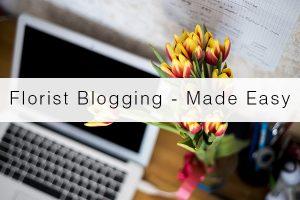 florist-blogging-made-easy