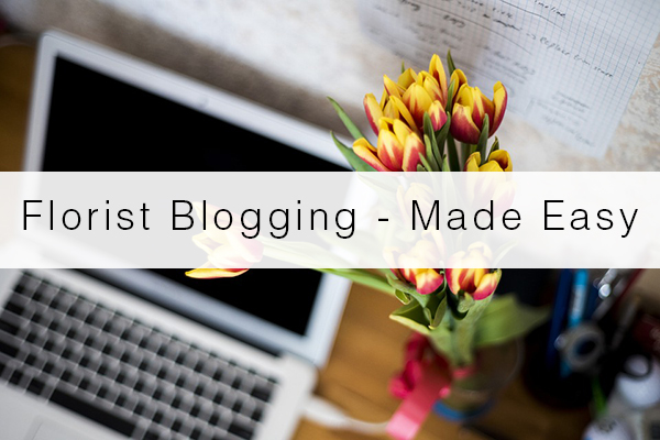 florist-blogging-made-easy