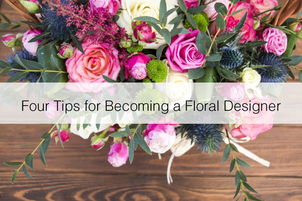 Four Tips For Becoming A Floral Designer Floranext Florist