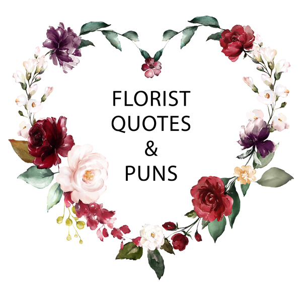 florist quotes and puns for valentine s day florist